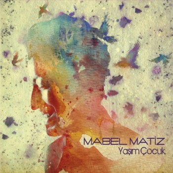 Mabel Matiz - Ya��m �ocuk (2013) Mp3 Download / �ndir